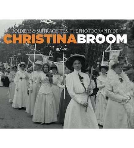 Museum of London Soldiers and Suffragettes : The Photography of Christina Broom exhibition catalogue