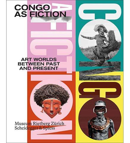 Congo as Fiction : Art Worlds Between Past and Present - the exhibition catalogue from Museum Rietberg available to buy at Museum Bookstore