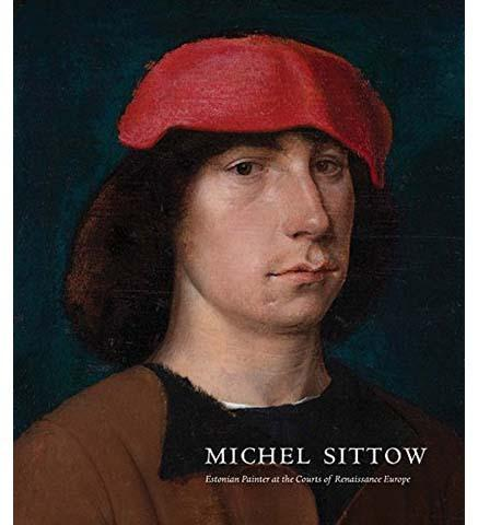 Michel Sittow : Estonian Painter at the Courts of Renaissance Europe - the exhibition catalogue from National Gallery of Art/Art Museum of Estonia available to buy at Museum Bookstore