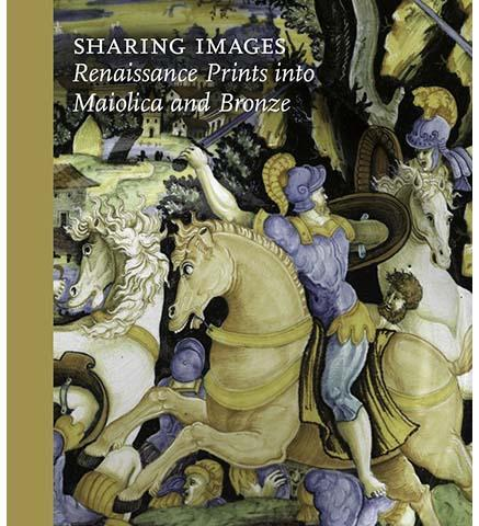 Sharing Images : Renaissance Prints into Maiolica and Bronze - the exhibition catalogue from National Gallery of Art available to buy at Museum Bookstore