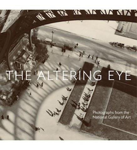 The Altering Eye : Photographs from the National Gallery of Art - the exhibition catalogue from National Gallery of Art available to buy at Museum Bookstore