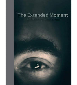 National Gallery of Canada The Extended Moment - Fifty Years Collecting Photographs at the National Gallery of Canada exhibition catalogue