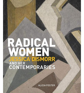 Radical Women : Jessica Dismorr and her Contemporaries - the exhibition catalogue from Pallant House Gallery available to buy at Museum Bookstore