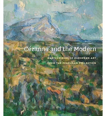 Cézanne and the Modern : Masterpieces of European Art from the Pearlman Collection - the exhibition catalogue from Princeton University Art Museum available to buy at Museum Bookstore