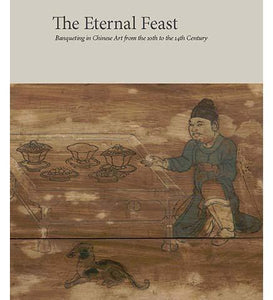 The Eternal Feast : Banqueting in Chinese Art from the 10th to the 14th Century - the exhibition catalogue from Princeton University Art Museum available to buy at Museum Bookstore