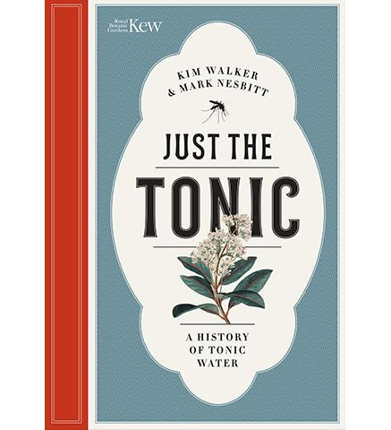 Royal Botanic Gardens, Kew Just the Tonic : a History of Tonic Water