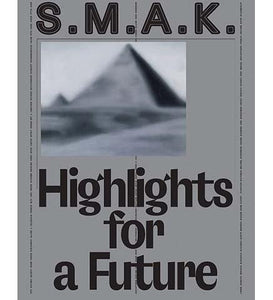 S.M.A.K. Highlights for a Future - the exhibition catalogue from S.M.A.K available to buy at Museum Bookstore