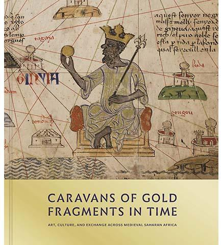 Smithsonian National Museum of African Art Caravans of Gold, Fragments in Time : Art, Culture, and Exchange across Medieval Saharan Africa
