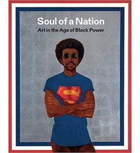Soul of a Nation : Art in the Age of Black Power - the exhibition catalogue from Tate/Brooklyn Museum of Art available to buy at Museum Bookstore