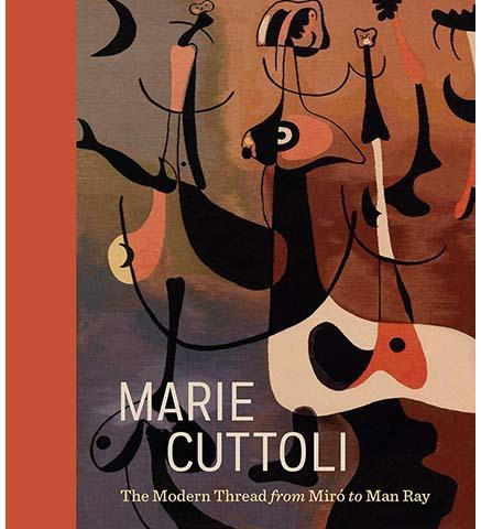Marie Cuttoli : The Modern Thread from Miro to Man Ray - the exhibition catalogue from The Barnes Foundation available to buy at Museum Bookstore