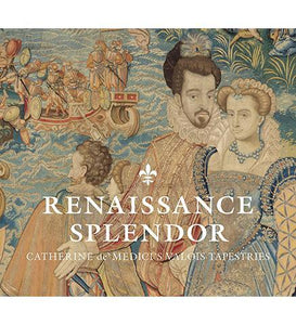 Renaissance Splendor : Catherine de' Medici's Valois Tapestries - the exhibition catalogue from The Cleveland Museum of Art available to buy at Museum Bookstore