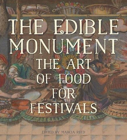 The Getty Research Institute The Edible Monument: The Art of Food for Festivals exhibition catalogue
