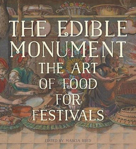 The Edible Monument: The Art of Food for Festivals - the exhibition catalogue from The Getty Research Institute available to buy at Museum Bookstore