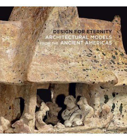 Design for Eternity: Architectural Models from the Ancient Americas - the exhibition catalogue from The Metropolitan Museum of Art available to buy at Museum Bookstore