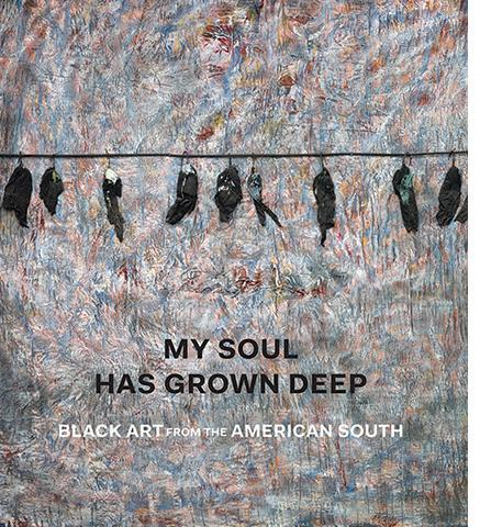 My Soul Has Grown Deep - Black Art from the American South - the exhibition catalogue from The Metropolitan Museum of Art available to buy at Museum Bookstore
