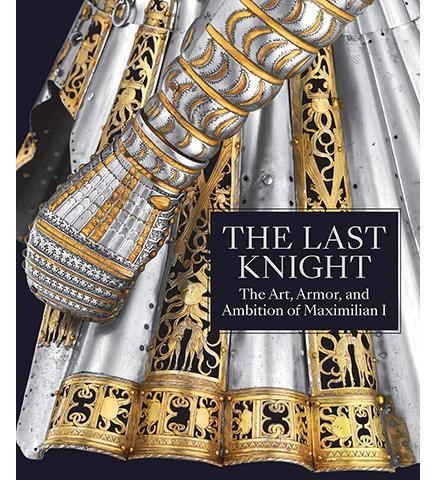 The Last Knight - The Art, Armor, and Ambition of Maximilian I - the exhibition catalogue from The Metropolitan Museum of Art available to buy at Museum Bookstore