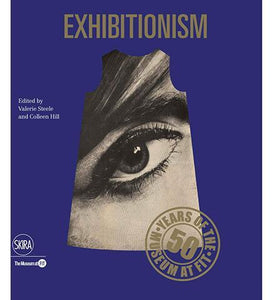 Exhibitionism : 50 Years of the Museum at FIT - the exhibition catalogue from The Museum at The Fashion Institute of Technology available to buy at Museum Bookstore