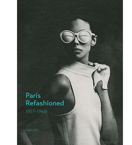 Paris Refashioned : 1957--1968 - the exhibition catalogue from The Museum at The Fashion Institute of Technology available to buy at Museum Bookstore