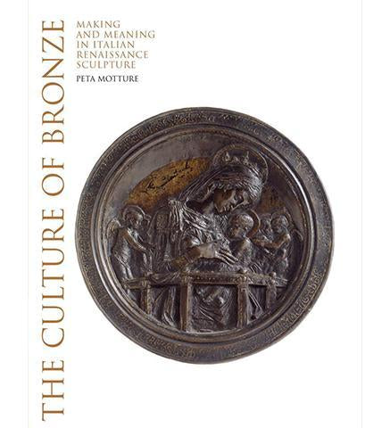 V&A Culture of Bronze : Making and Meaning in Renaissance Sculpture