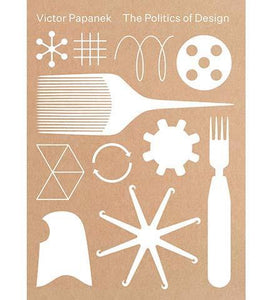 Victor Papanek: The Politics of Design - the exhibition catalogue from Vitra Design Museum available to buy at Museum Bookstore