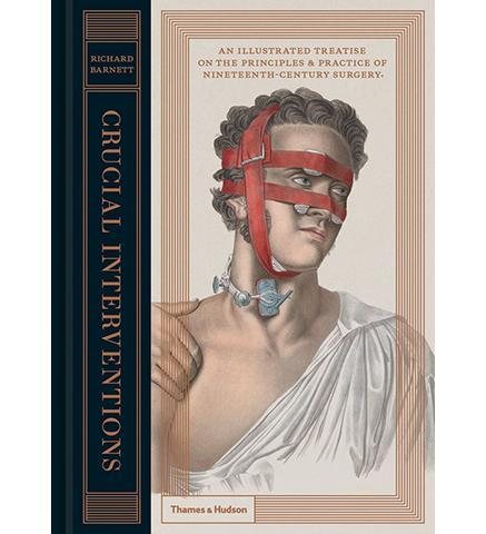 Crucial Interventions : An Illustrated Treatise on the Principles and Practice of Nineteenth Century Surgery - the exhibition catalogue from Wellcome Collection available to buy at Museum Bookstore