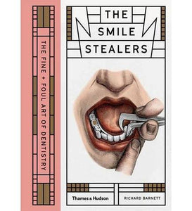 The Smile Stealers : The Fine and Foul Art of Dentistry - the exhibition catalogue from Wellcome Collection available to buy at Museum Bookstore