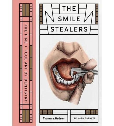 Wellcome Collection The Smile Stealers : The Fine and Foul Art of Dentistry