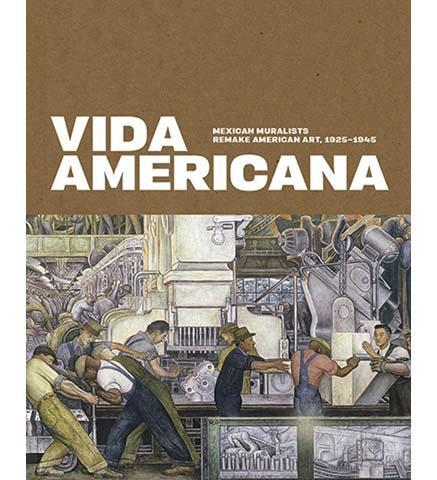 Vida Americana : Mexican Muralists Remake American Art, 1925-1945 - the exhibition catalogue from Whitney Museum of American Art available to buy at Museum Bookstore