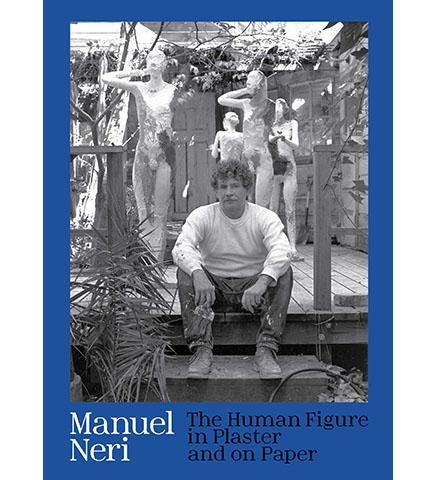 Manuel Neri : The Human Figure in Plaster and on Paper - the exhibition catalogue from Yale University Art Gallery available to buy at Museum Bookstore