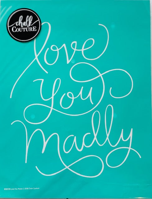 Love you Madly Chalk Couture Transfer