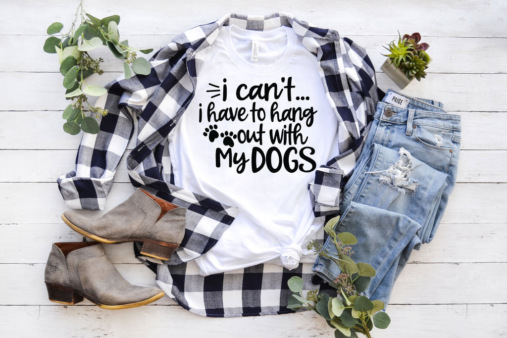I Can't I have to hang out with my Dogs T-Shirt