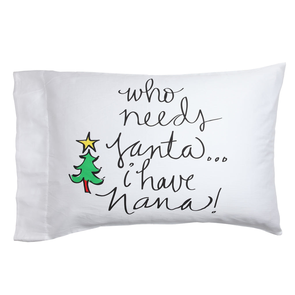 Who Needs Santa...I Have Nana! Pillow Case