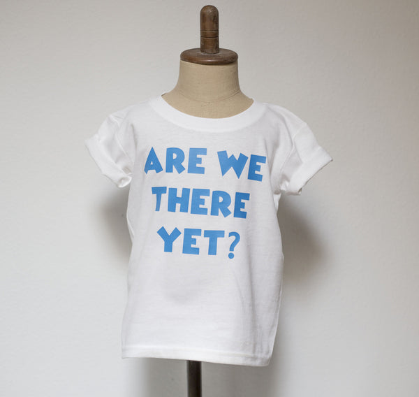 ARE WE THERE YET? Kids Tee