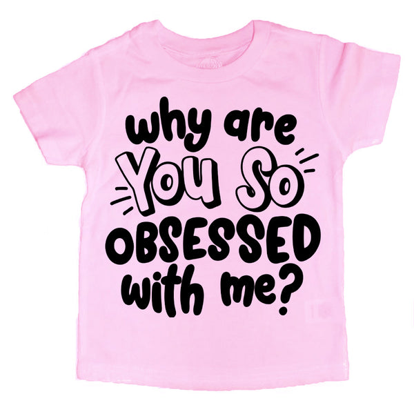 Why Are you So Obsessed with Me? Kids Tee