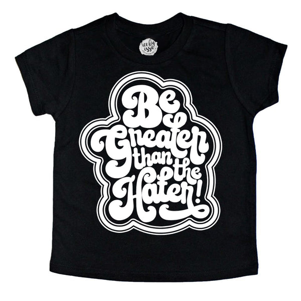 Be Greater Than the Hater Kids Tee