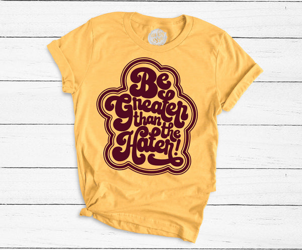 Be Greater Than the Hater Adults Tee (3 color options!)