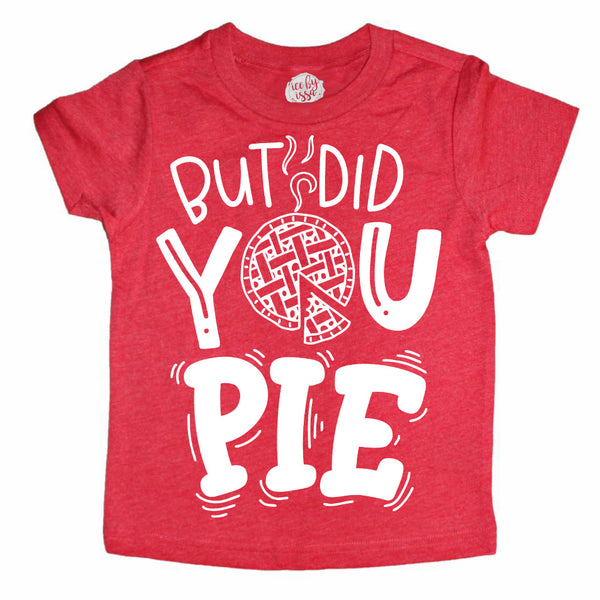 But Did you Pie Kids Tee
