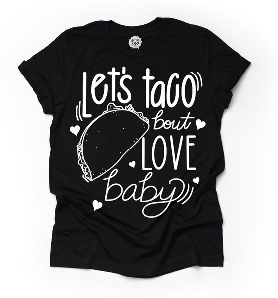 Let's Taco 'Bout Love Baby Adult Unisex Tee