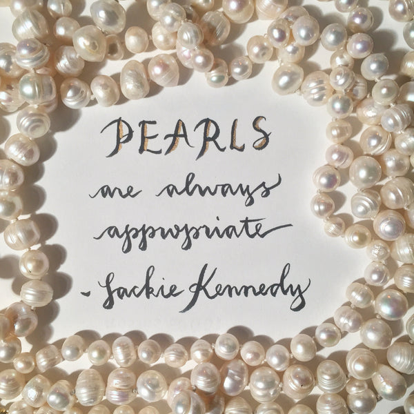 Pearls are always appropriate - Jackie Kennedy