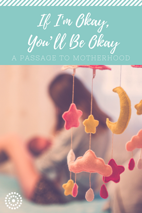 If I'm Okay, You'll Be Okay: A Passage To Motherhood