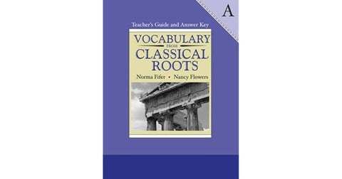 Vocabulary from Classical Roots A Teacher Guide, Answer Key, and Student Book