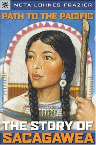 Path to the Pacific - The Story of Sacagawea - Yellow House Book Rental
