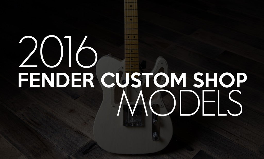 2016-Fender-Custom-Shop-Models
