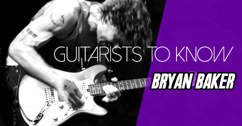 Guitarists To Know: Bryan Baker