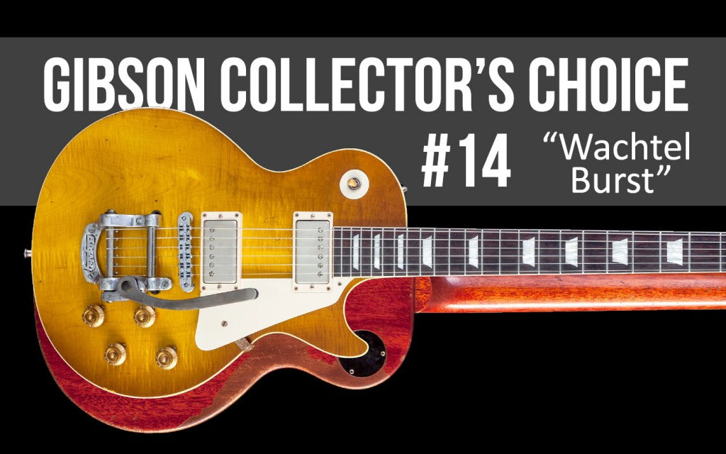 "Gibson Custom Collector's Choice #14 ""Wachtel Burst"""