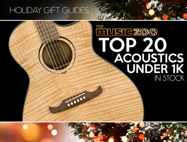 Holiday Gift Guide: Top 20 Acoustic Guitars Under a Grand!