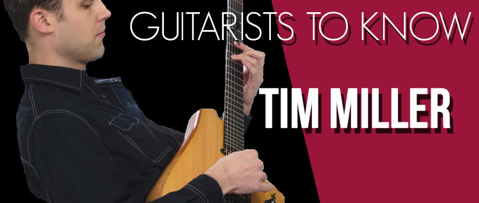 Guitarists To Know: Tim Miller
