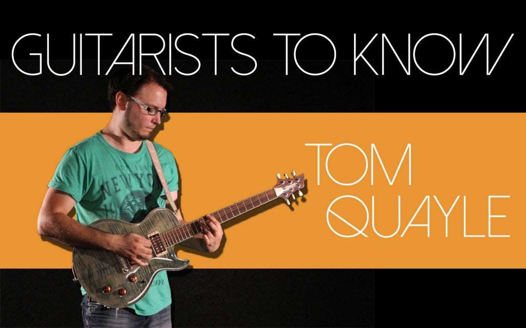 Guitarists To Know: Tom Quayle