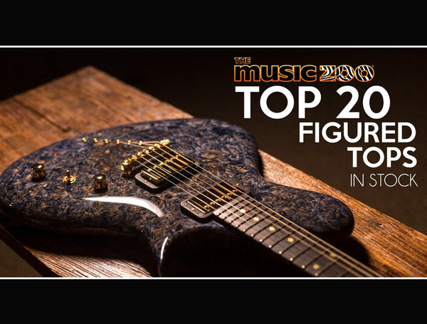 Top 20 Figured Tops In Stock At The Music Zoo!