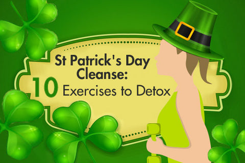St Patrick's Day Cleanse: 10 Exercises to Detox